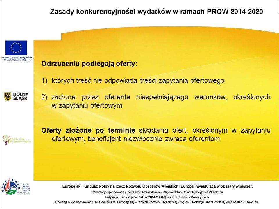 Odrzuceniu podlegają oferty: 1)których treść nie odpowiada treści zapytania ofertowego 2)złożone przez oferenta niespełniającego warunków, określonych w zapytaniu ofertowym Oferty złożone po terminie składania ofert, określonym w zapytaniu ofertowym, beneficjent niezwłocznie zwraca oferentom Zasady konkurencyjności wydatków w ramach PROW 2014-2020