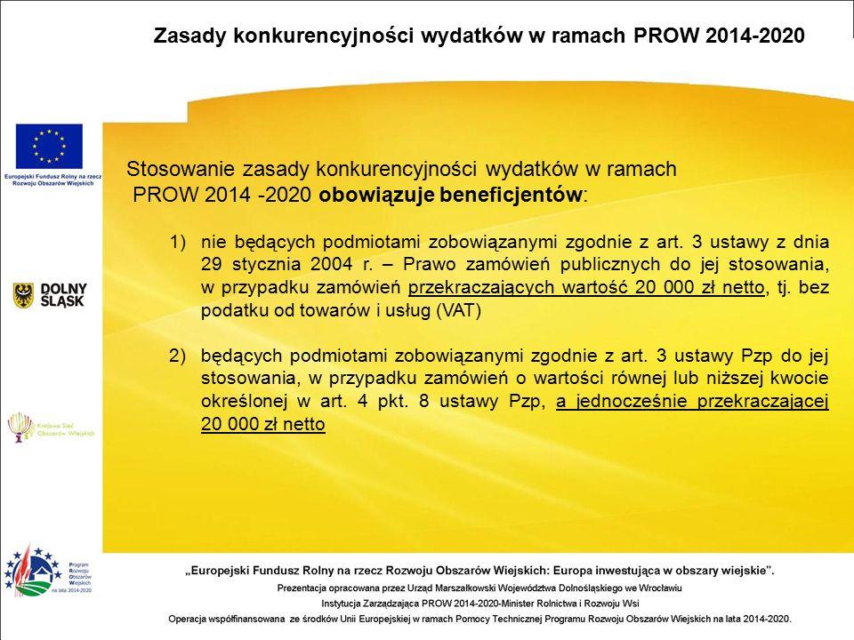 Stosowanie zasady konkurencyjności wydatków w ramach PROW 2014 -2020 obowiązuje beneficjentów: 1)nie będących podmiotami zobowiązanymi zgodnie z art.