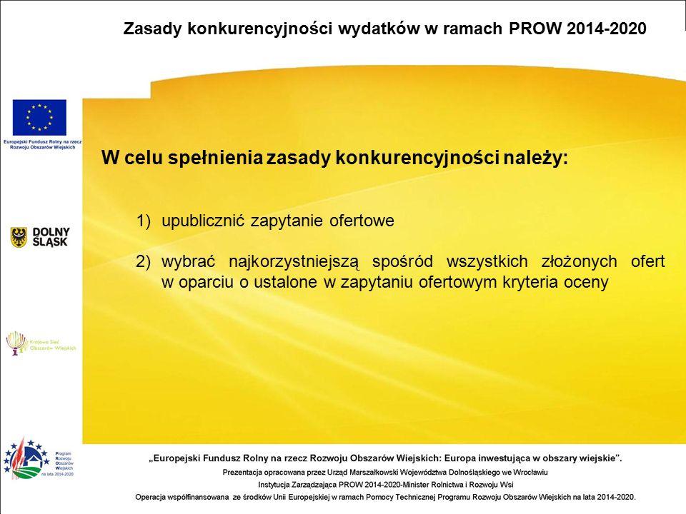 W celu spełnienia zasady konkurencyjności należy: 1)upublicznić zapytanie ofertowe 2)wybrać najkorzystniejszą spośród wszystkich złożonych ofert w oparciu o ustalone w zapytaniu ofertowym kryteria oceny Zasady konkurencyjności wydatków w ramach PROW 2014-2020