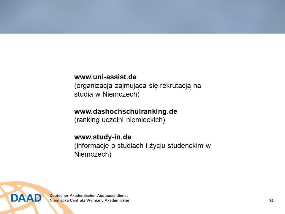34 www.uni-assist.de (organizacja zajmująca się rekrutacją na studia w Niemczech) www.dashochschulranking.de (ranking uczelni niemieckich) www.study-in.de (informacje o studiach i życiu studenckim w Niemczech)