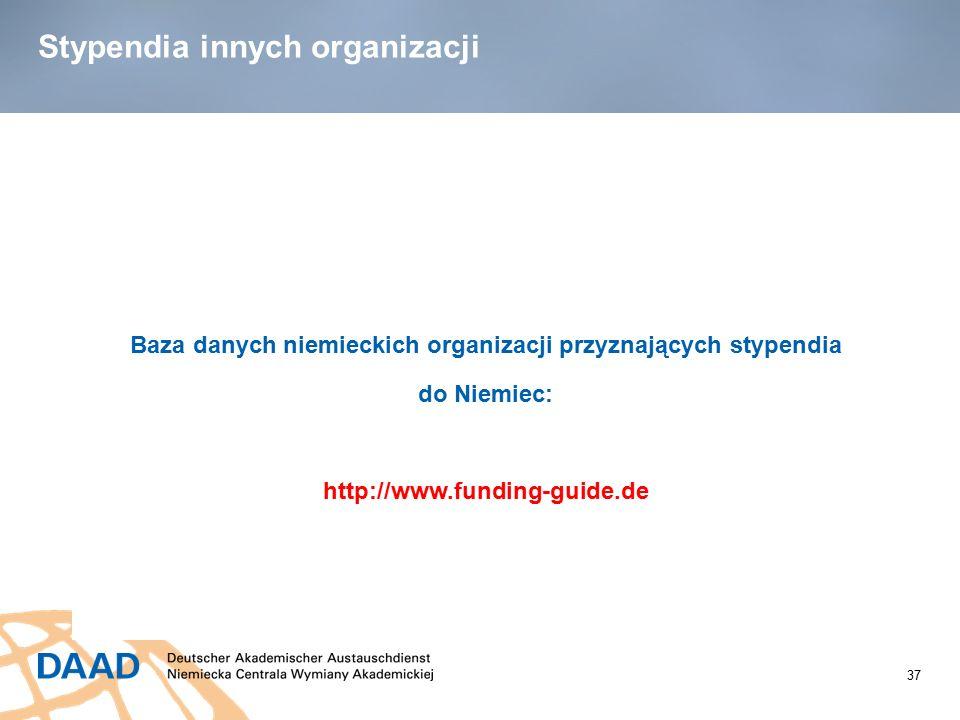 37 Stypendia innych organizacji Baza danych niemieckich organizacji przyznających stypendia do Niemiec: http://www.funding-guide.de