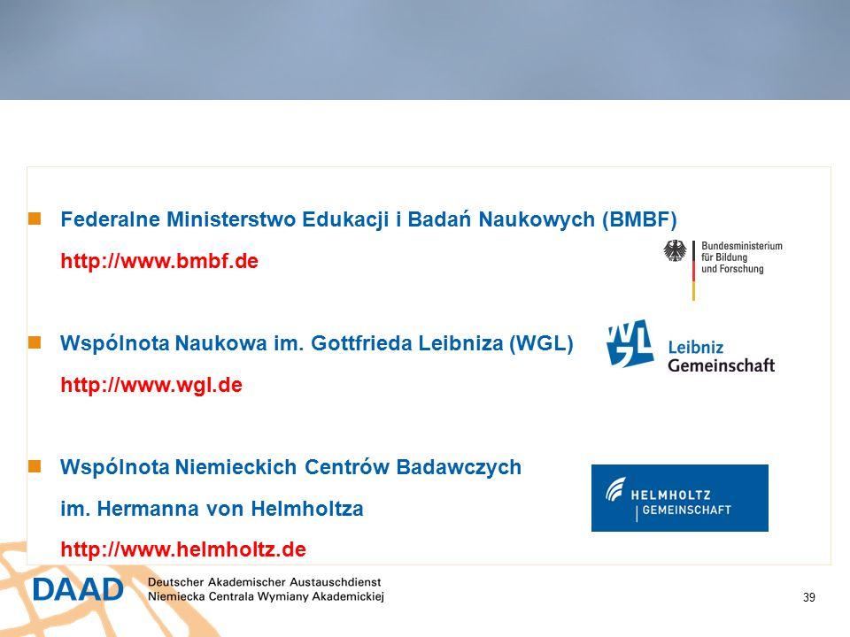 39 Stypendia innych organizacji Federalne Ministerstwo Edukacji i Badań Naukowych (BMBF) http://www.bmbf.de Wspólnota Naukowa im.
