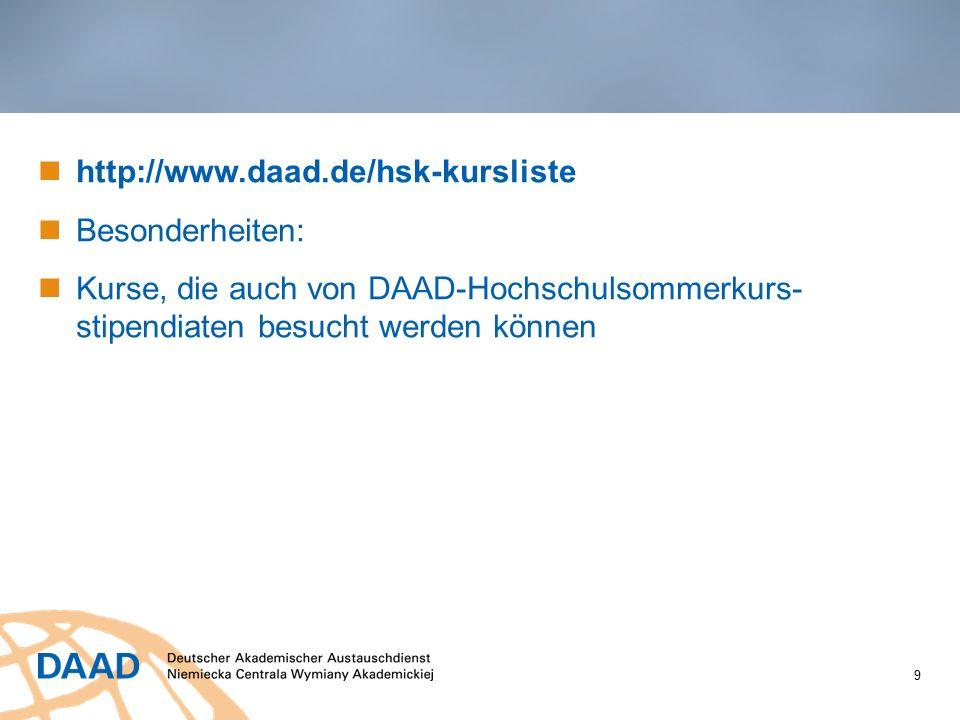 9 http://www.daad.de/hsk-kursliste Besonderheiten: Kurse, die auch von DAAD-Hochschulsommerkurs stipendiaten besucht werden können