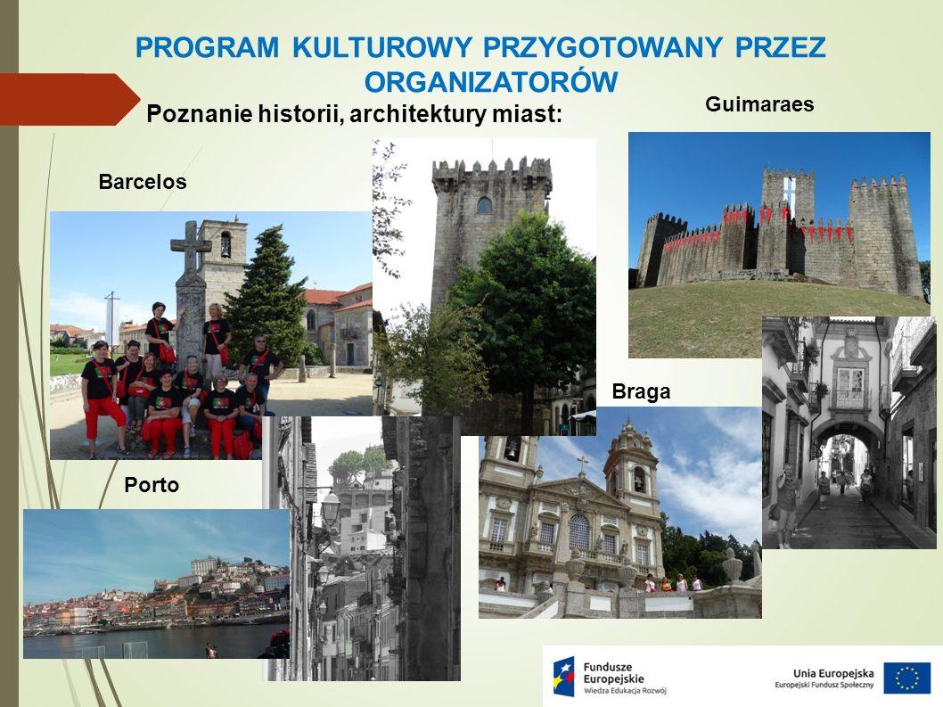 Poznanie historii, architektury miast: PROGRAM KULTUROWY PRZYGOTOWANY PRZEZ ORGANIZATORÓW Guimaraes Barcelos Braga Porto