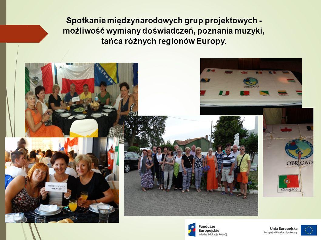 Spotkanie międzynarodowych grup projektowych - możliwość wymiany doświadczeń, poznania muzyki, tańca różnych regionów Europy.
