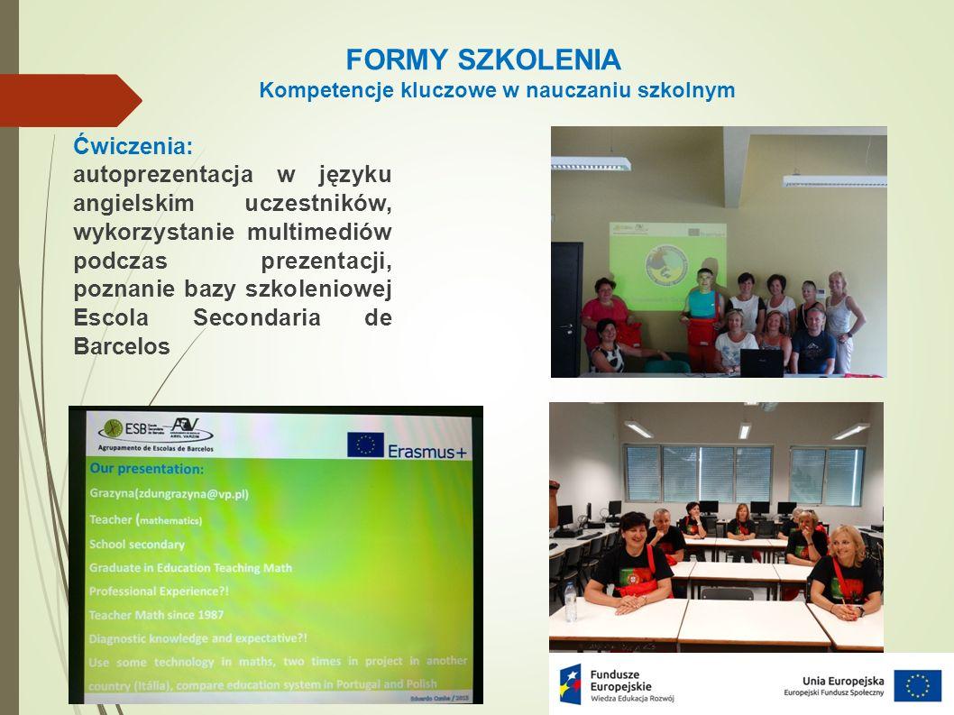 FORMY SZKOLENIA Kompetencje kluczowe w nauczaniu szkolnym Ćwiczenia: autoprezentacja w języku angielskim uczestników, wykorzystanie multimediów podczas prezentacji, poznanie bazy szkoleniowej Escola Secondaria de Barcelos