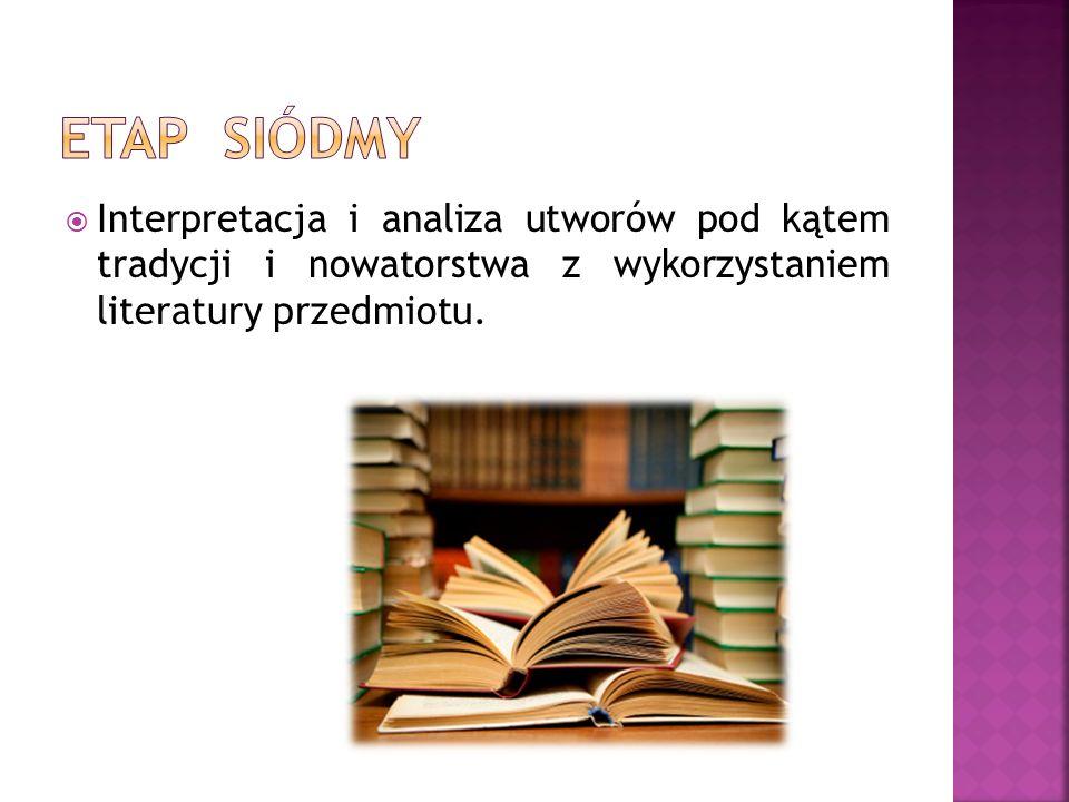  Interpretacja i analiza utworów pod kątem tradycji i nowatorstwa z wykorzystaniem literatury przedmiotu.