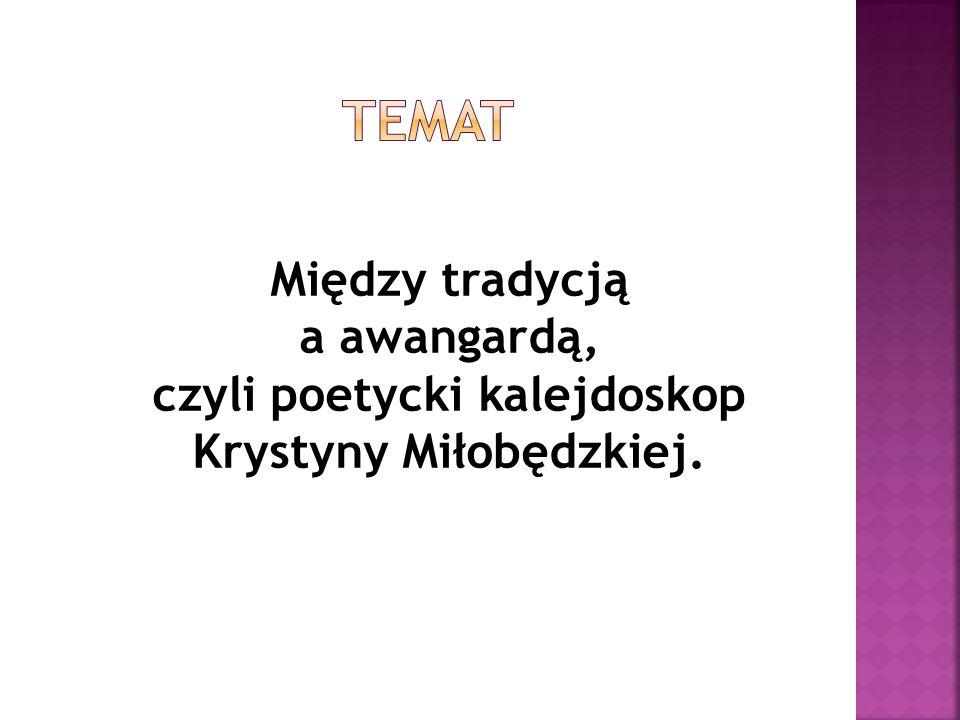 Między tradycją a awangardą, czyli poetycki kalejdoskop Krystyny Miłobędzkiej.