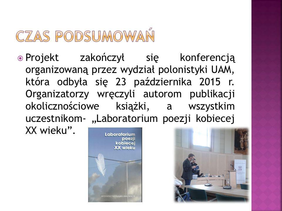  Projekt zakończył się konferencją organizowaną przez wydział polonistyki UAM, która odbyła się 23 października 2015 r.