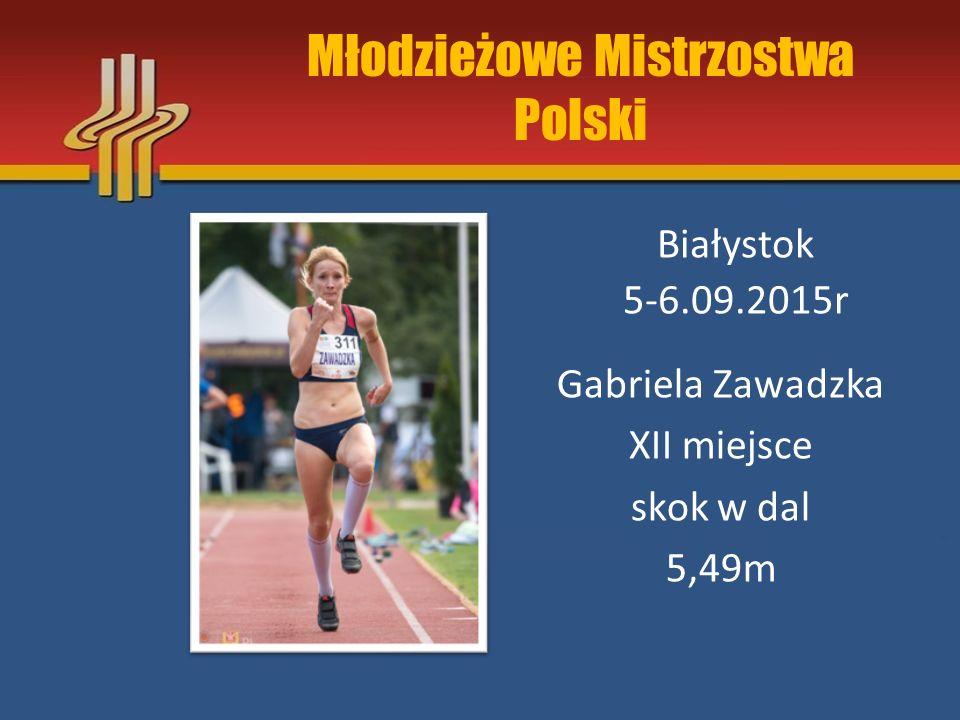 Młodzieżowe Mistrzostwa Polski Białystok 5-6.09.2015r Gabriela Zawadzka XII miejsce skok w dal 5,49m