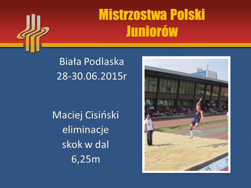 Mistrzostwa Polski Juniorów Biała Podlaska 28-30.06.2015r Maciej Cisiński X miejsce trójskok 13,59m