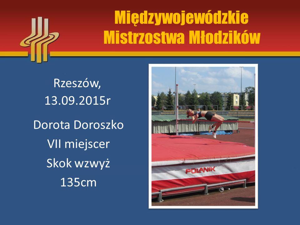 Międzywojewódzkie Mistrzostwa Młodzików Rzeszów, 13.09.2015r Dorota Doroszko V miejsce Skok w dal 4,62m
