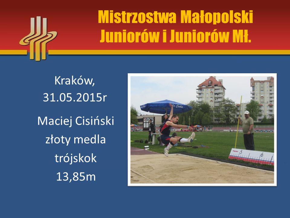 Mistrzostwa Małopolski Juniorów i Juniorów Mł. Kraków, 31.05.2015r Maciej Cisiński złoty medla trójskok 13,85m
