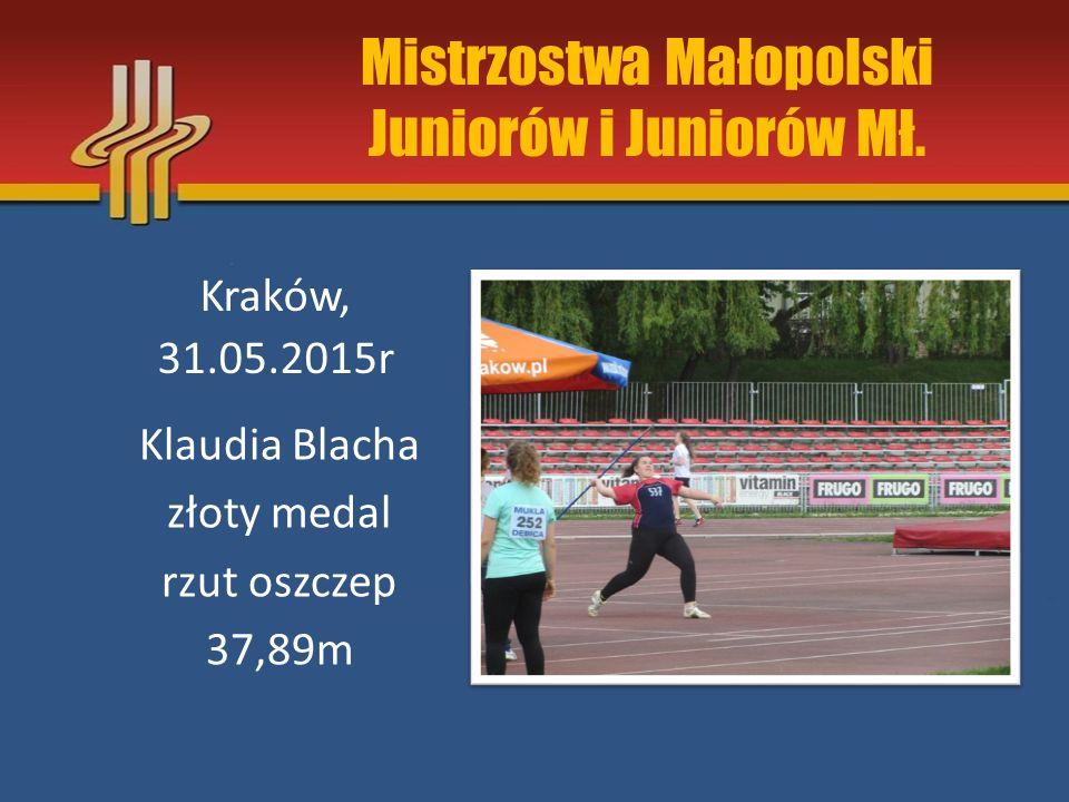 Mistrzostwa Małopolski Juniorów i Juniorów Mł. Kraków, 31.05.2015r Klaudia Blacha złoty medal rzut oszczep 37,89m