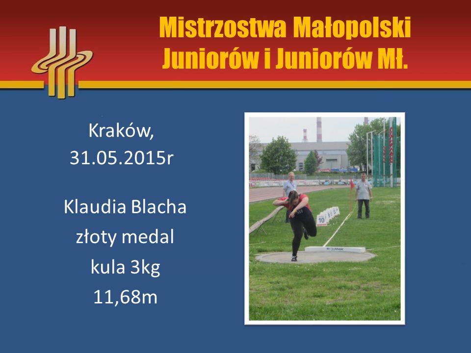Mistrzostwa Małopolski Juniorów i Juniorów Mł. Kraków, 31.05.2015r Klaudia Blacha złoty medal kula 3kg 11,68m