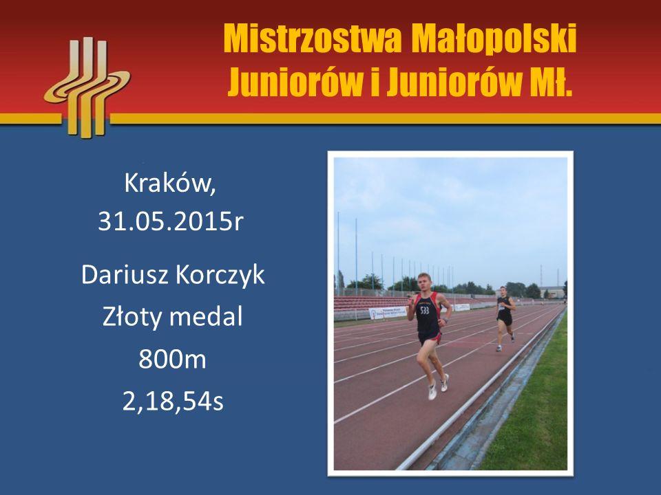 Mistrzostwa Małopolski Juniorów i Juniorów Mł. Kraków, 31.05.2015r Dariusz Korczyk Złoty medal 800m 2,18,54s