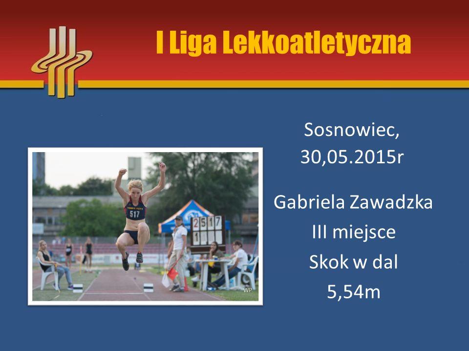 I Liga Lekkoatletyczna Sosnowiec, 30,05.2015r Gabriela Zawadzka III miejsce Skok w dal 5,54m