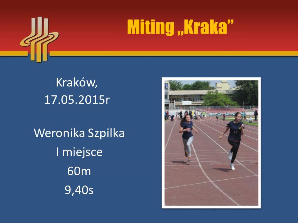 """Miting """"Kraka"""" Kraków, 17.05.2015r Weronika Szpilka I miejsce 60m 9,40s"""
