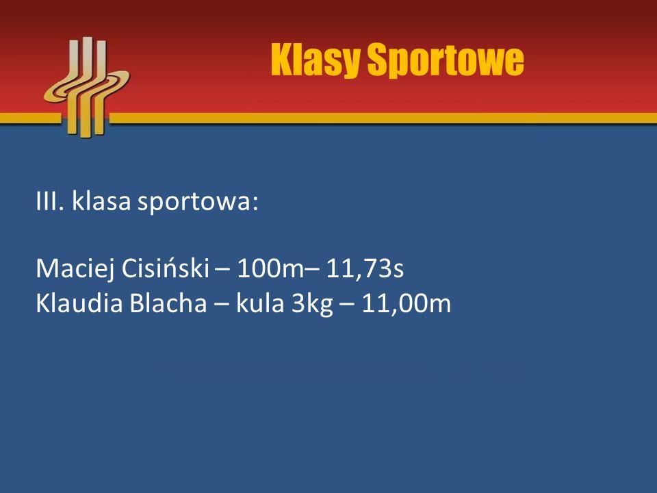 Klasy Sportowe III. klasa sportowa: Maciej Cisiński – 100m– 11,73s Klaudia Blacha – kula 3kg – 11,00m