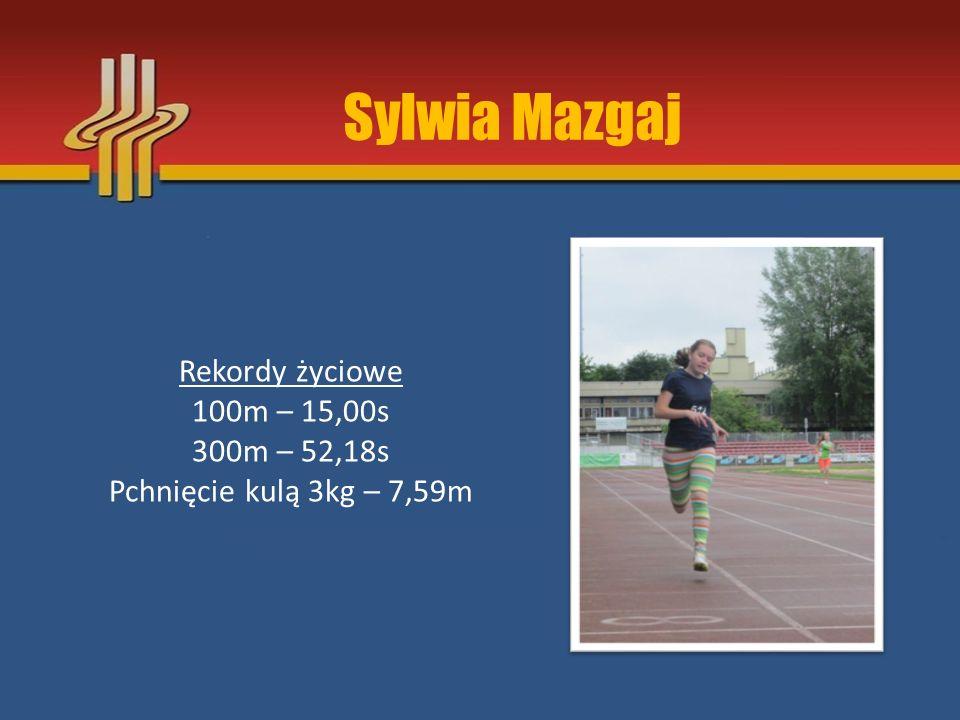 Rekordy życiowe 100m – 15,00s 300m – 52,18s Pchnięcie kulą 3kg – 7,59m