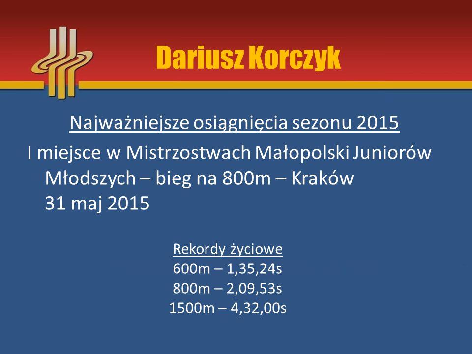 Najważniejsze osiągnięcia sezonu 2015 I miejsce w Mistrzostwach Małopolski Juniorów Młodszych – bieg na 800m – Kraków 31 maj 2015 Rekordy życiowe 600m