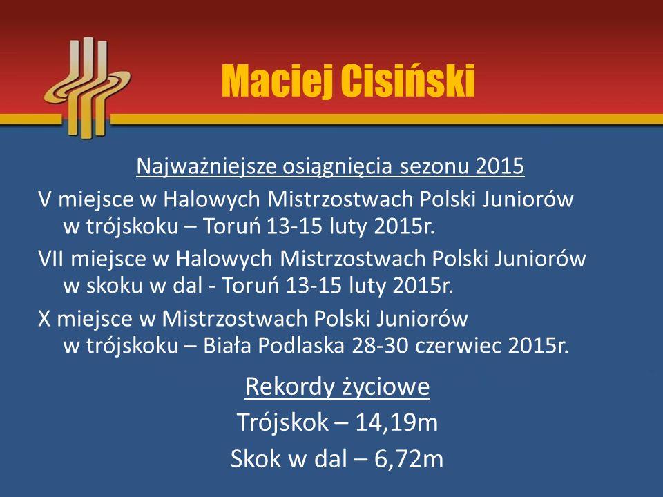 Najważniejsze osiągnięcia sezonu 2015 V miejsce w Halowych Mistrzostwach Polski Juniorów w trójskoku – Toruń 13-15 luty 2015r. VII miejsce w Halowych