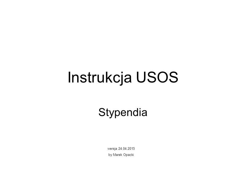 Instrukcja USOS Stypendia wersja 24.04.2015 by Marek Opacki