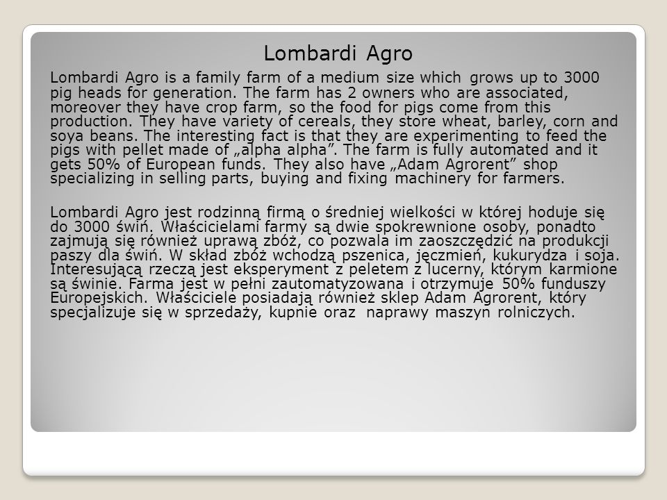 Lombardi Agro Lombardi Agro is a family farm of a medium size which grows up to 3000 pig heads for generation.