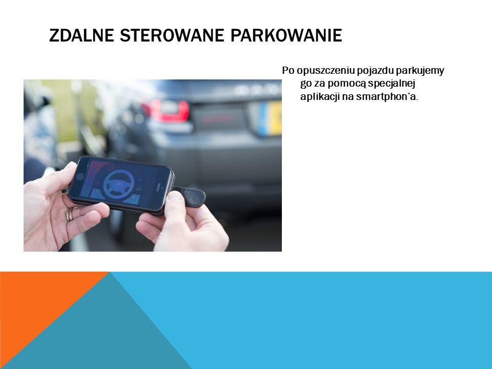 ZDALNE STEROWANE PARKOWANIE Po opuszczeniu pojazdu parkujemy go za pomocą specjalnej aplikacji na smartphon'a.