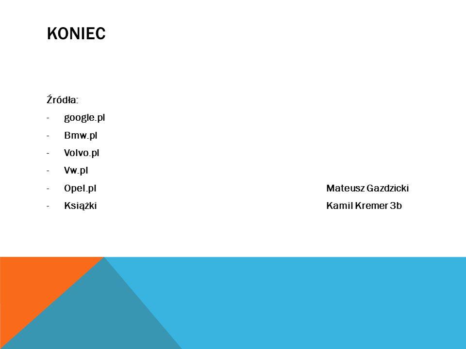 KONIEC Źródła: -google.pl -Bmw.pl -Volvo.pl -Vw.pl -Opel.plMateusz Gazdzicki -KsiążkiKamil Kremer 3b