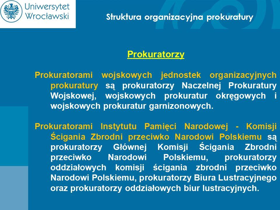 Struktura organizacyjna prokuratury Prokuratorzy Prokuratorami wojskowych jednostek organizacyjnych prokuratury są prokuratorzy Naczelnej Prokuratury
