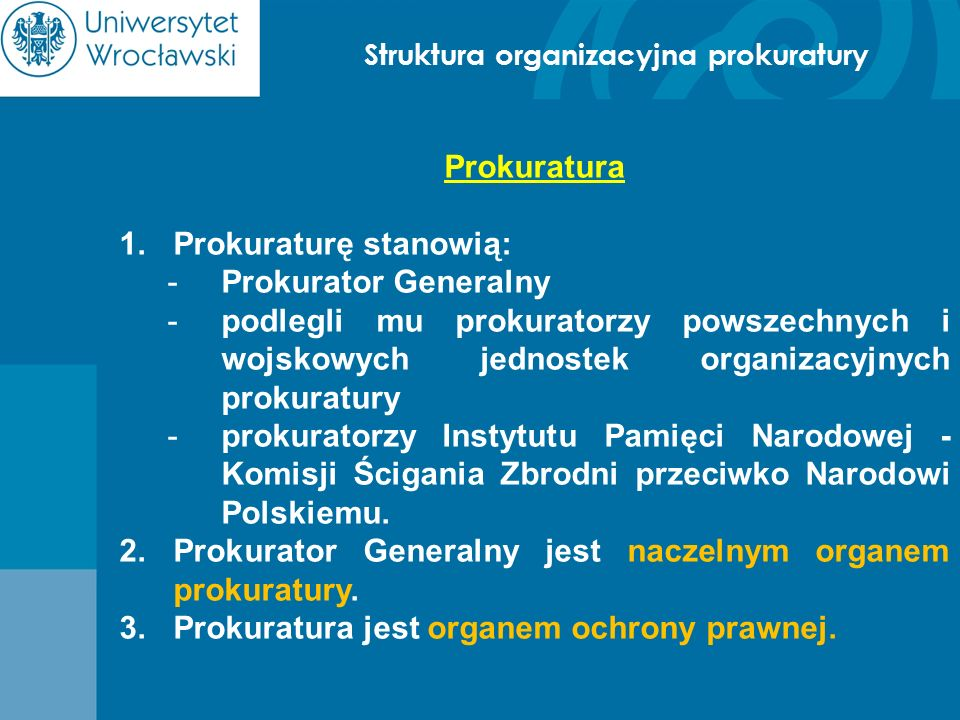 Struktura organizacyjna prokuratury Prokuratura – struktura organizacyjna 1.Prokuratura Generalna 2.11 prokuratur apelacyjnych 3.45 prokuratur okręgowych z 2 ośrodkami zamiejscowymi 4.357 prokuratur rejonowych z 5 ośrodkami zamiejscowymi