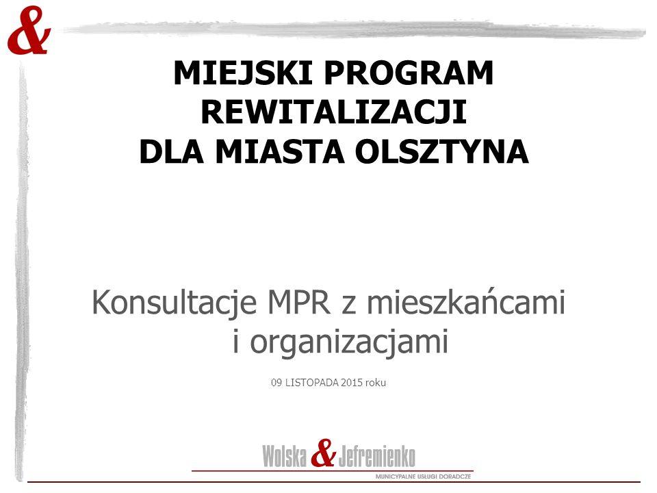 MIEJSKI PROGRAM REWITALIZACJI DLA MIASTA OLSZTYNA Konsultacje MPR z mieszkańcami i organizacjami 09 LISTOPADA 2015 roku