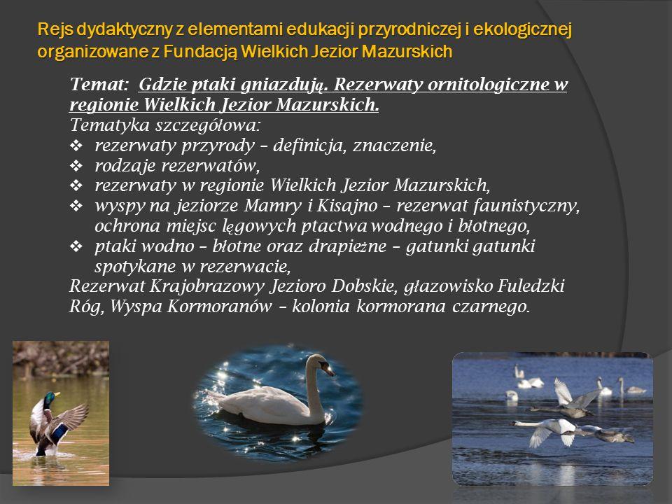 Rejs dydaktyczny z elementami edukacji przyrodniczej i ekologicznej organizowane z Fundacją Wielkich Jezior Mazurskich Temat: Gdzie ptaki gniazduj ą.