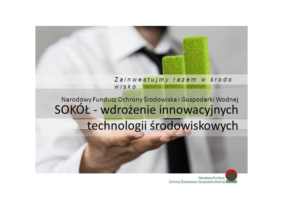 Narodowy Fundusz Ochrony Środowiska i Gospodarki Wodnej SOKÓŁ - wdrożenie innowacyjnych technologii środowiskowych