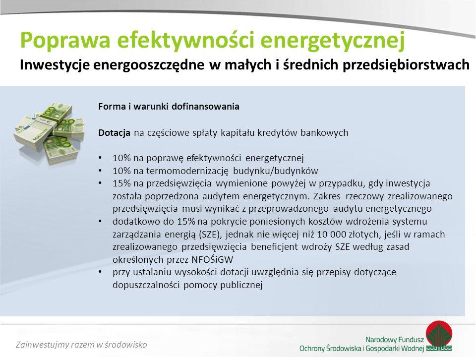 Zainwestujmy razem w środowisko Forma i warunki dofinansowania Dotacja na częściowe spłaty kapitału kredytów bankowych 10% na poprawę efektywności ene