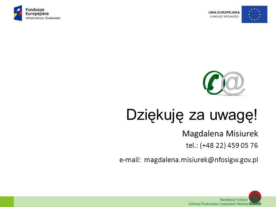 Dziękuję za uwagę! Magdalena Misiurek tel.: (+48 22) 459 05 76 e-mail: magdalena.misiurek@nfosigw.gov.pl