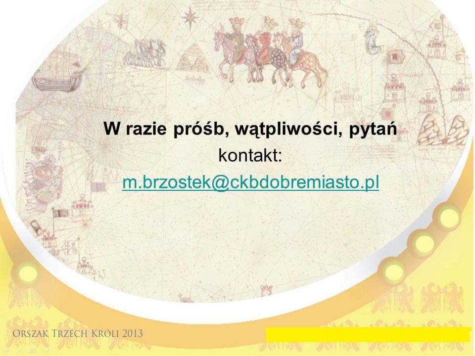 W razie próśb, wątpliwości, pytań kontakt: m.brzostek@ckbdobremiasto.pl