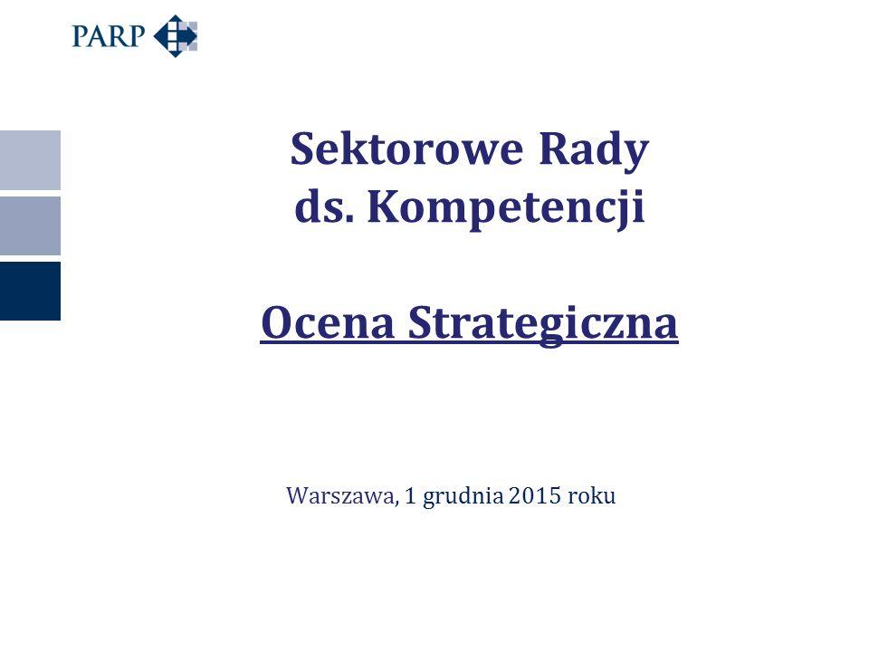 Sektorowe Rady ds. Kompetencji Ocena Strategiczna Warszawa, 1 grudnia 2015 roku