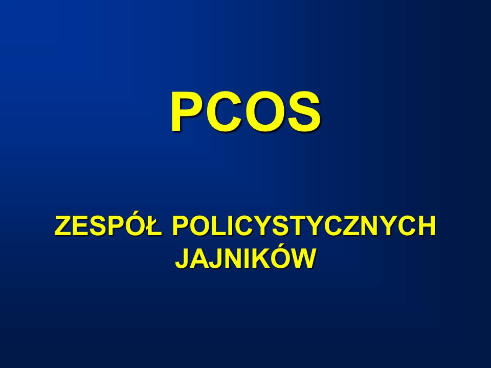 PCOS ZESPÓŁ POLICYSTYCZNYCH JAJNIKÓW