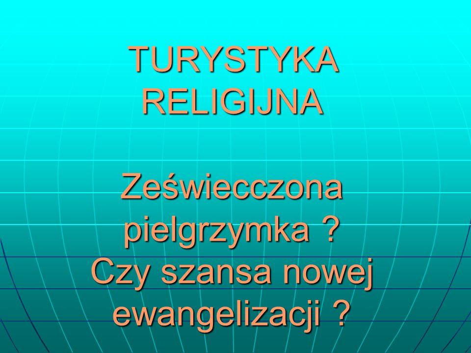 TURYSTYKA RELIGIJNA Zeświecczona pielgrzymka Czy szansa nowej ewangelizacji