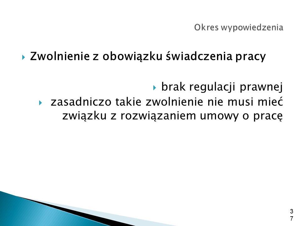  Zwolnienie z obowiązku świadczenia pracy  brak regulacji prawnej  zasadniczo takie zwolnienie nie musi mieć związku z rozwiązaniem umowy o pracę 3
