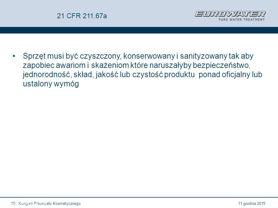 11 grudnia 2015Kongres Przemysłu Kosmetycznego26 Forum Walidacji ISPE Wrocław, 28-29 lutego 2012 21 CFR 211.67a Sprzęt musi być czyszczony, konserwowa