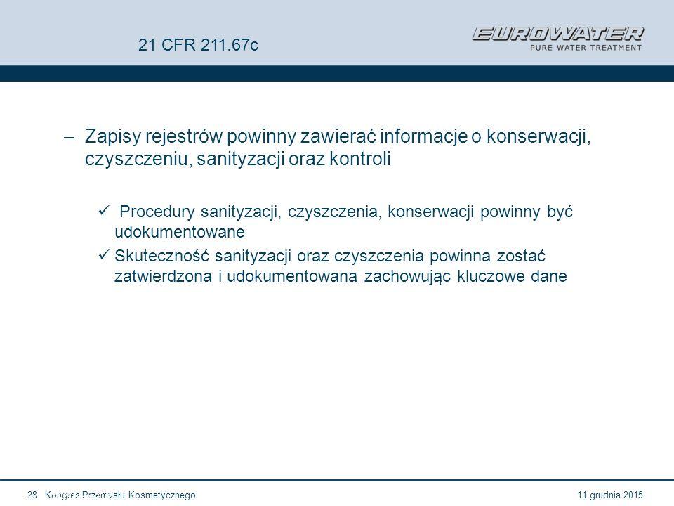 11 grudnia 2015Kongres Przemysłu Kosmetycznego28 Forum Walidacji ISPE Wrocław, 28-29 lutego 2012 21 CFR 211.67c –Zapisy rejestrów powinny zawierać inf