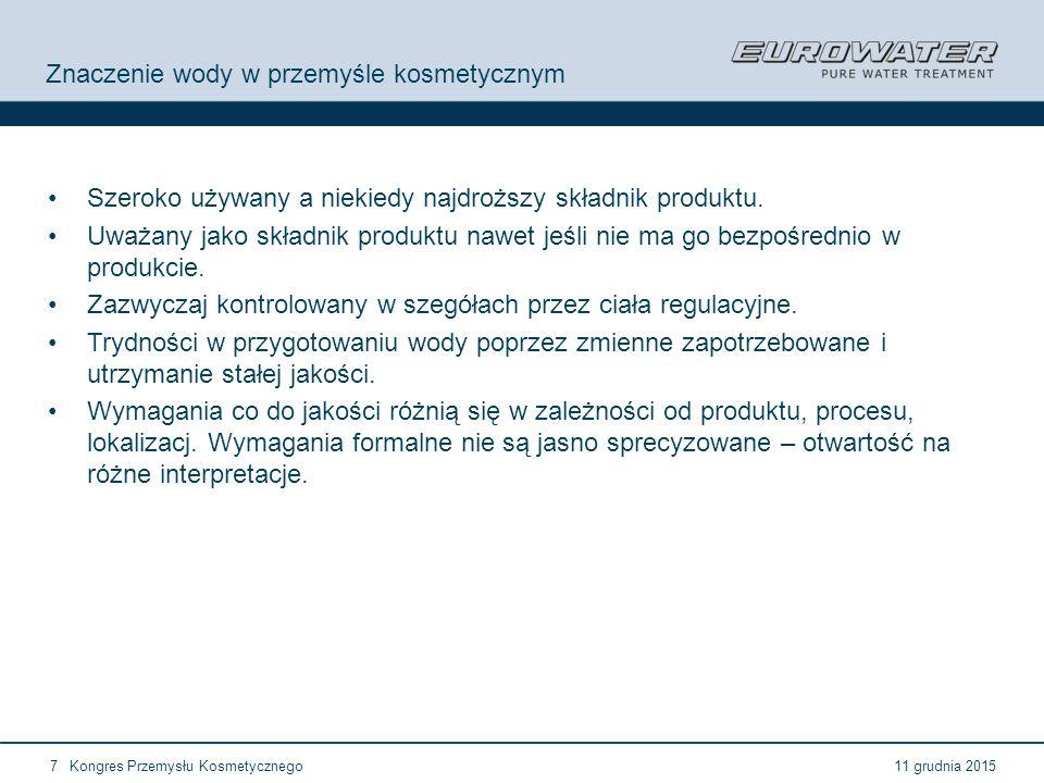 11 grudnia 2015Kongres Przemysłu Kosmetycznego7 Znaczenie wody w przemyśle kosmetycznym Szeroko używany a niekiedy najdroższy składnik produktu. Uważa