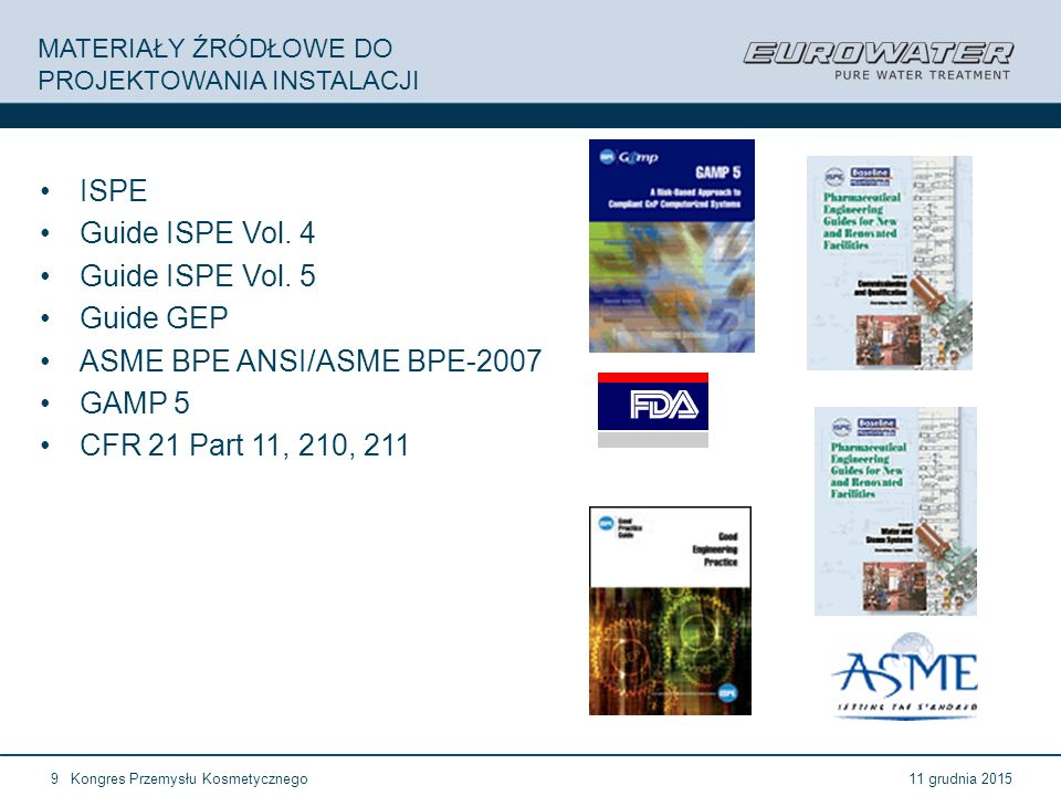 11 grudnia 2015Kongres Przemysłu Kosmetycznego9 MATERIAŁY ŹRÓDŁOWE DO PROJEKTOWANIA INSTALACJI ISPE Guide ISPE Vol. 4 Guide ISPE Vol. 5 Guide GEP ASME