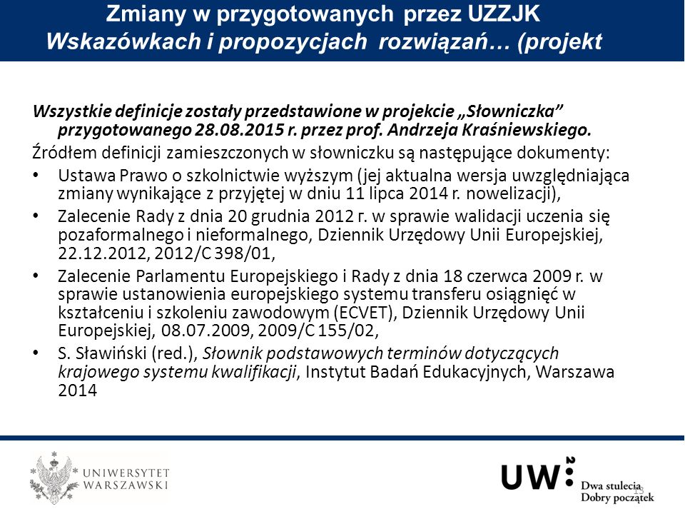 """Wszystkie definicje zostały przedstawione w projekcie """"Słowniczka przygotowanego 28.08.2015 r."""