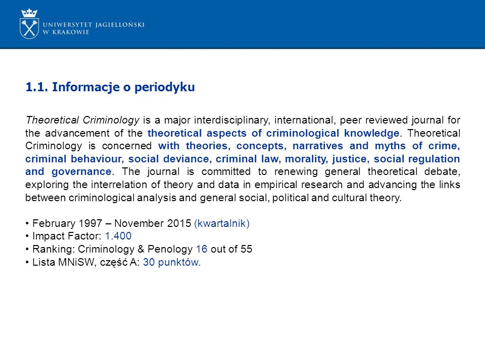 1.1. Informacje o periodyku Theoretical Criminology is a major interdisciplinary, international, peer reviewed journal for the advancement of the theo