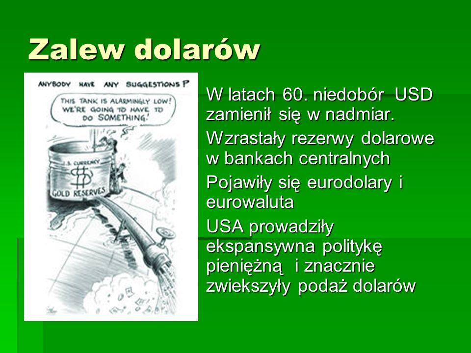 Zalew dolarów  W latach 60.niedobór USD zamienił się w nadmiar.