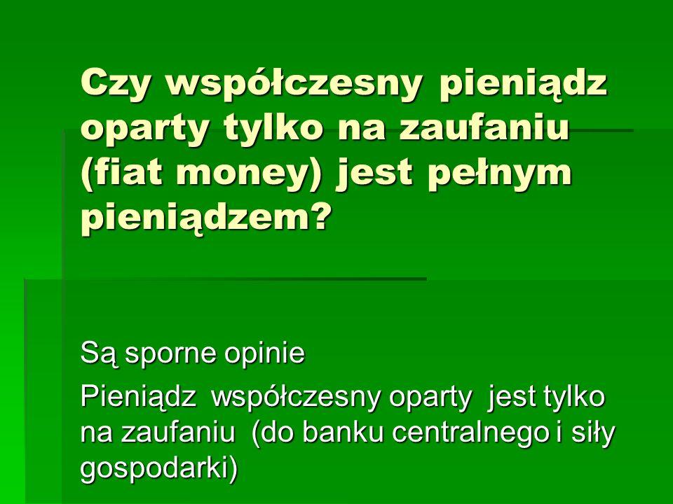 Czy współczesny pieniądz oparty tylko na zaufaniu (fiat money) jest pełnym pieniądzem.
